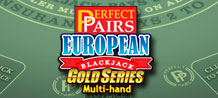 In Multi-hand Perfect Pairs European Blackjack Gold Series you can play up to five hands of cards at the same time for greater chances of winning. An exquisite experience with even more rewards!